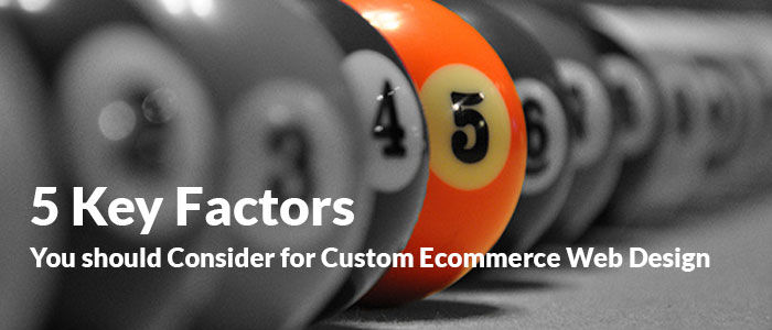 5factors 5 Key Factors You should Consider for Custom Ecommerce Web Design