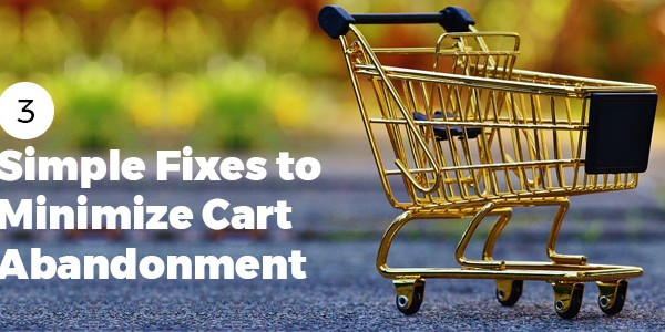 3 Simple Fixes to Minimize Cart Abandonment