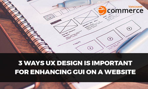 3 Ways UX Design is Important for Enhancing GUI On A Website